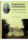 Ziemiaństwo wielkopolskie W kręgu arystokracji