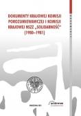 Dokumenty Krajowej Komisji Porozumiewawczej i Komisji Krajowej NSZZ Solidarność 1980 1981