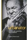 Ja urbanator  Awantury muzyka jazzowego