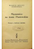 Męczennica na tronie Piastowskim  1937 r.