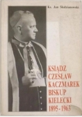 Ksiądz Czesław Kaczmarek Biskup Kielecki 1895 - 1963