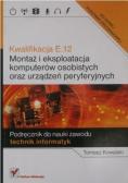 Kwalifikacja E 12 Montaż i eksploatacja komputerów osobistych oraz urządzeń peryferyjnych