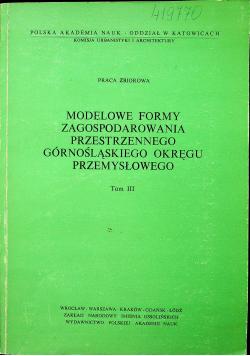 Modelowe formy zagospodarowania przestrzennego górnośląskiego okręgu przemysłowego Tom III