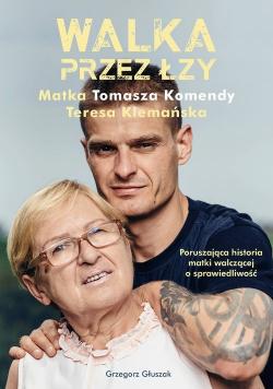 Walka przez łzy Matka Tomasza Komendy Teresa Klemańska
