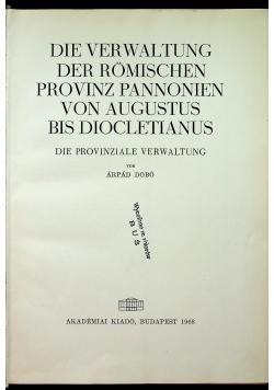 Die verwaltung der Romischen provinz pannonien von Augustus bis Diocletianus