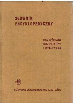 Słownik encyklopedyczny dla leśników drzewiarzy i myśliwych