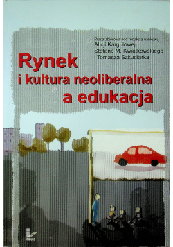Rynek i kultura neoliberalna a edukacja