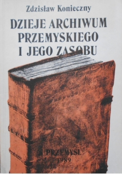 Dzieje Archiwum przemyskiego i jego zasobu