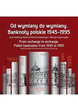 Od wymiany do wymiany. Banknoty polskie 19451995