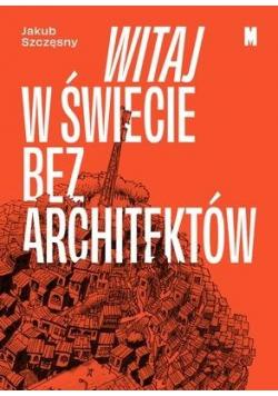 Witaj w świecie bez architektów
