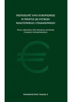 Przyszłość Unii Europejskiej w świetle jej ustroju walutowego i finansowego