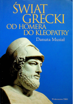 Świat Grecki od Homera do Kleopatry