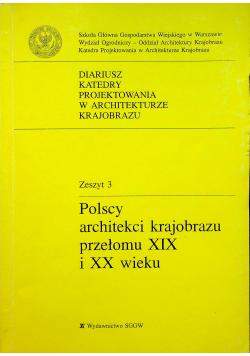 Polscy architekci krajobrazu przełomu XIX i XX wieku zeszyt 3