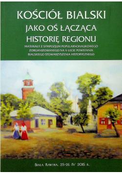 Kościół Bialski jako oś łącząca historię regionu