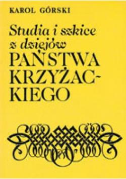 Studia i szkice z dziejów państwa Krzyżackiego