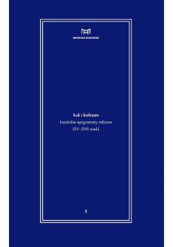 Łuk i kołczan Łacińskie epigramaty miłosne (XV-XVII wiek)