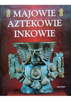 Majowie  Aztekowie Inkowie