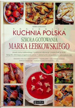 Doskonała kuchnia polska Szkoła gotowania Marka Łebkowskiego