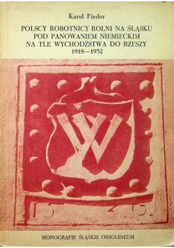 Polscy robotnicy rolni na Śląsku pod panowaniem niemieckim na tle wychodźstwa do Rzeszy 1918 1932