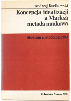 Koncepcja idealizacji a Marksa metoda naukowa