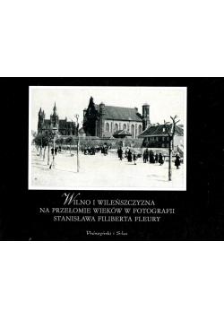 Wilno i Wileńszczyzna na przełomie wieków w fotografii Stanisława Filiberta Fleury