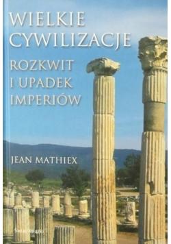Wielkie cywilizacje Rozkwit i upadek imperiów
