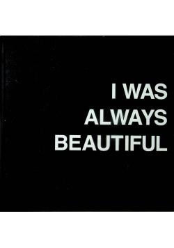 I Was Always Beautiful