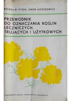 Przewodnik do oznaczania roślin leczniczych, trujących i użytkowych