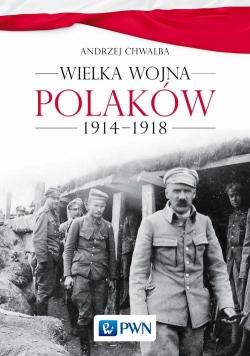 Wielka wojna Polaków 1914 1918