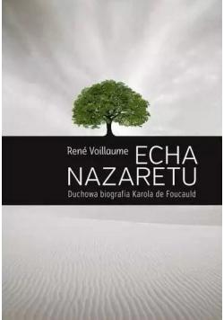 Echa Nazaretu. Duchowa biografia Karola de Foucaul