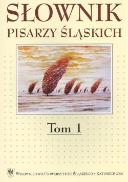 Słownik pisarzy śląskich Tom 1
