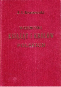 Wizerunki książąt i królów polskich reprint z 1888 r.