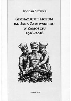 Gimnazjum i Liceum im Jana Zamoyskiego w Zamościu 1916 2016