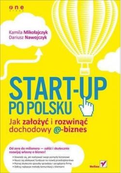 Start up po polsku Jak założyć i rozwinąć dochodowy e biznes