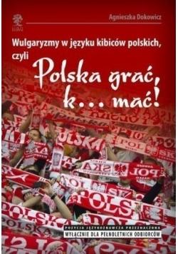 Wulgaryzmy w języku kibiców polskich czyli Polska grać k mać