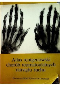 Atlas rentgenowski chorób reumatoidalnych narządu ruchu