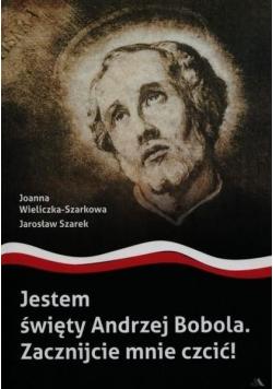 Jestem święty Andrzej Bobola Zacznijcie mnie czcić