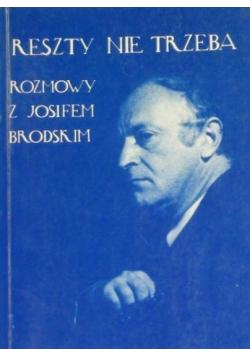 Reszty nie trzeba Rozmowy z Josifem Brodskim