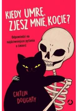 Kiedy umrę zjesz mnie kocie