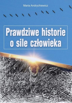 Prawdziwe historie o sile człowieka