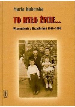 To było życie Wspomnienia z Kazachstanu 1936 1996