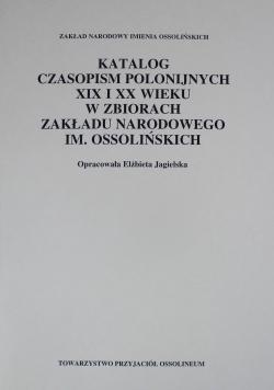 Katalog czasopism polonijnych XIX i XX wieku w zbiorach Zakładu Narodowego Imienia Ossolińskich