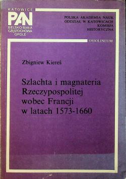 Szlachta i magnateria Rzeczypospolitej wobec Francji w latach 1573 - 1660