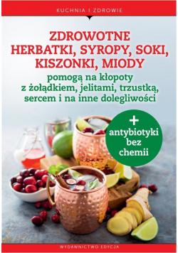 Zdrowotne herbatki syropy soki kiszonki miody