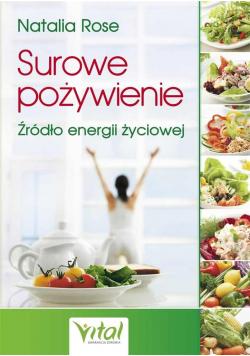 Surowe pożywienie. Źródło energii życiowej