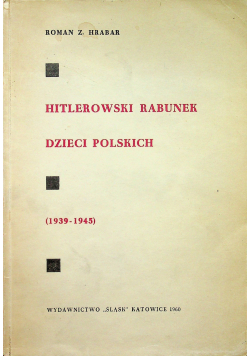 Hitlerowski rabunek dzieci polskich 1939 1945