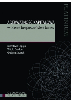 Adekwatność kapitałowa w ocenie bezpieczeństwa banku plus autograf Capiga Gradoń Szustak