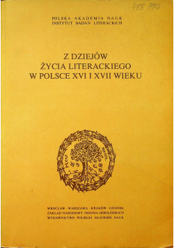 Z dziejów życia literackiego w Polsce XVI i XVII wieku