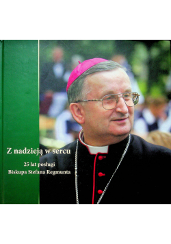 Z nadzieją w sercu 25 lat posługi Biskupa Stefana Regmunta