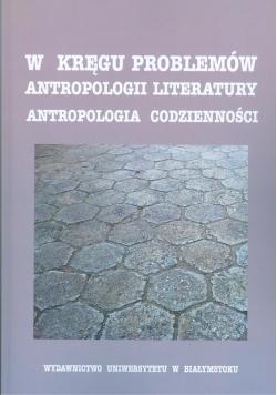W kręgu problemów antropologii literatury  Antropologia codzienności
